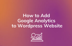 Read More About The Article Guide To Add Google Analytics To Wordpress