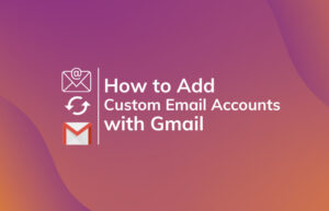 Read More About The Article Guide To Use/Access Custom Email Accounts Right From Gmail