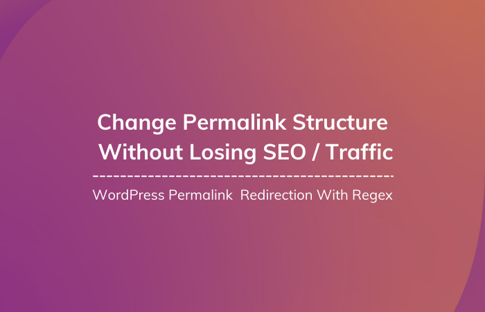 Read More About The Article How To Change Permalink Structure Without Losing Traffic?