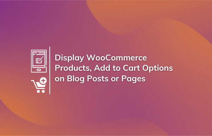 Read More About The Article How To Display Woocommerce Products/Add To Cart Options On Blog Posts Or Pages?