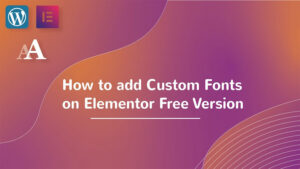 Read More About The Article How To Add Custom Font To Elementor Free Version (Video)