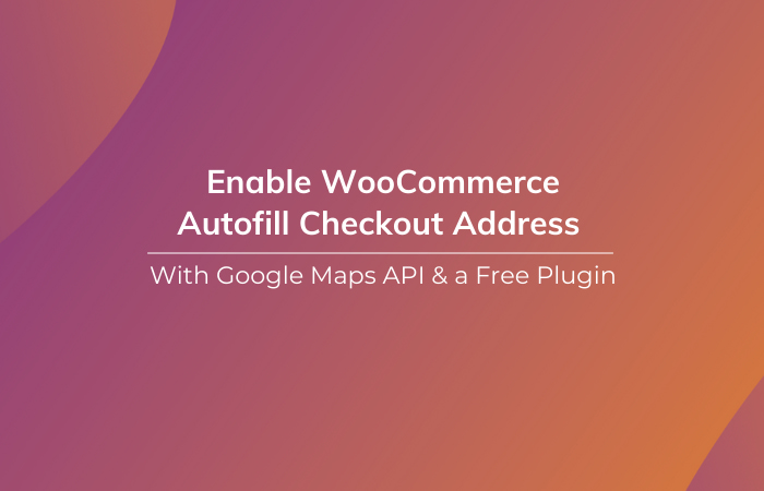 Read More About The Article How To Enable Woocommerce Autofill Checkout Address With Google