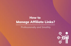 Read More About The Article How To Manage Affiliate Links Professionally